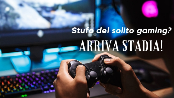 Stufo del solito gaming_ arriva stadia