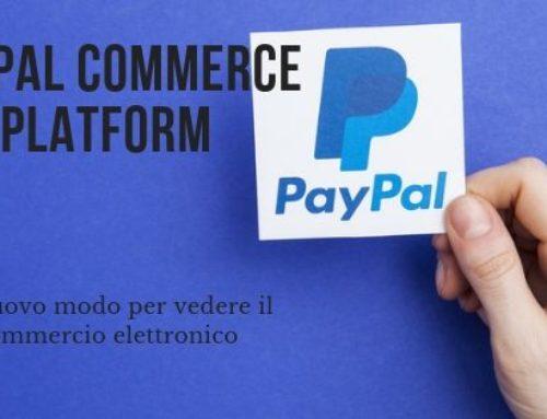 PayPal Commerce Platform. Un nuovo modo per vedere il commercio elettronico