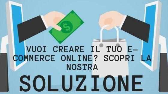Vuoi creare il tuo e-commerce online_ scopri la nostra soluzione